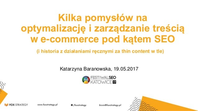 Katarzyna Baranowska, 19.05.2017 Kilka pomysłów na optymalizację i zarządzanie treścią w e-commerce pod kątem SEO (i histo...