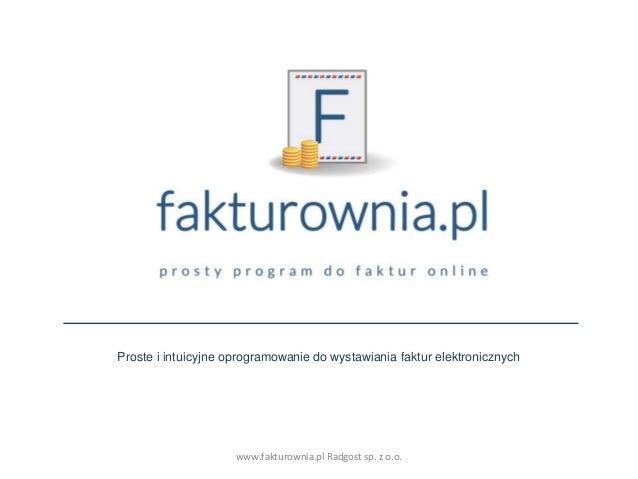 Proste i intuicyjne oprogramowanie do wystawiania faktur elektronicznych www.fakturownia.pl Radgost sp. z o.o.