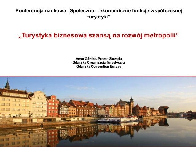 """Konferencja naukowa """"Społeczno – ekonomiczne funkcje współczesnej turystyki"""" """"Turystyka biznesowa szansą na rozwój metropo..."""