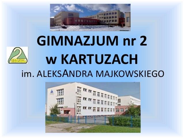 GIMNAZJUM nr 2 w KARTUZACH im. ALEKSANDRA MAJKOWSKIEGO