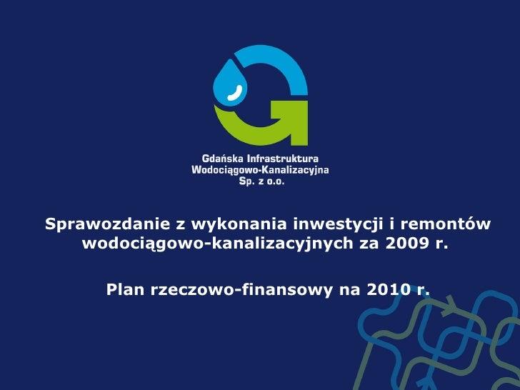 Sprawozdanie z wykonania inwestycji i remontów wodociągowo-kanalizacyjnych za 2009 r.  Plan rzeczowo-finansowy na 2010 r.