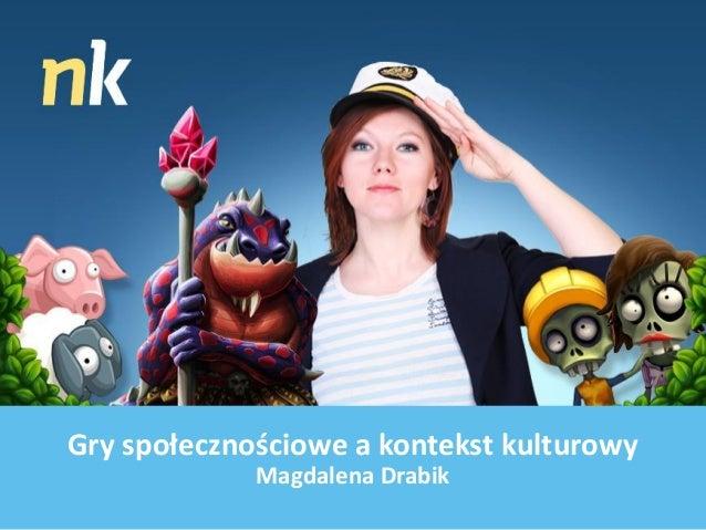 Gry społecznościowe a kontekst kulturowy Magdalena Drabik