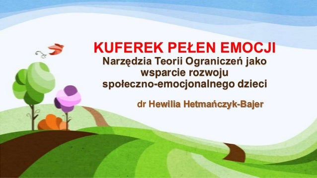 KUFEREK PEŁEN EMOCJI Narzędzia Teorii Ograniczeń jako wsparcie rozwoju społeczno-emocjonalnego dzieci dr Hewilia Hetmańczy...