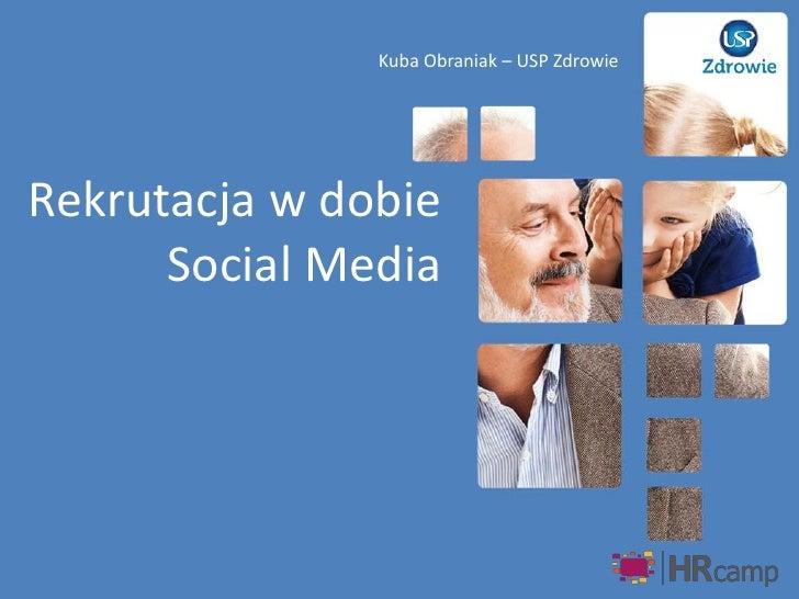 Kuba Obraniak – USP ZdrowieRekrutacja w dobie      Social Media                                             1