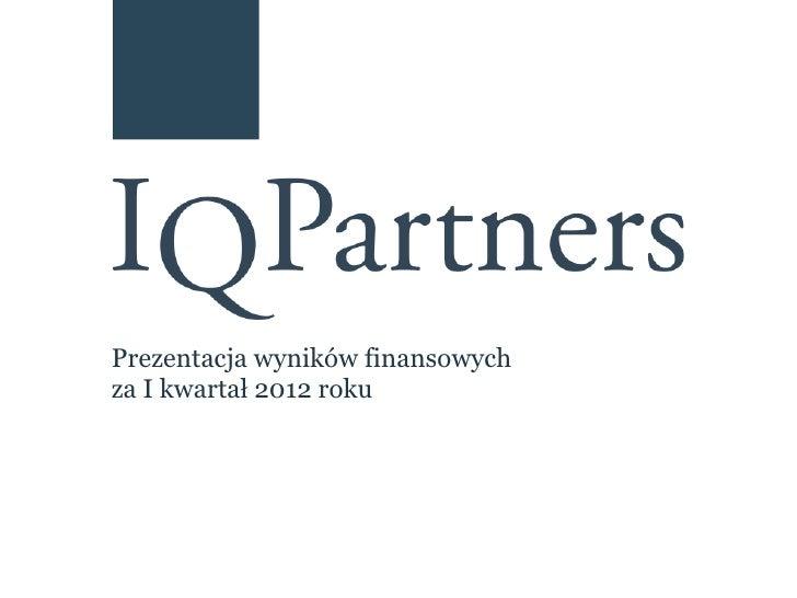 Prezentacja wyników finansowychza I kwartał 2012 roku