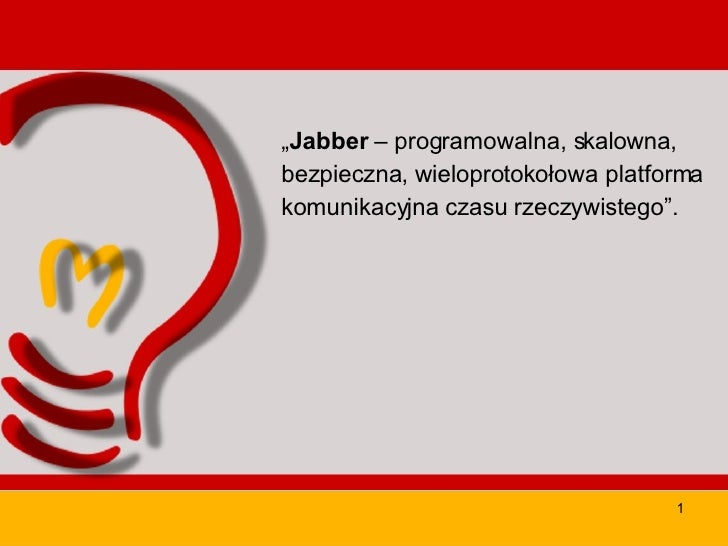 """<ul><li>"""" Jabber  – programowalna, skalowna, </li></ul><ul><li>bezpieczna, wieloprotokołowa platforma </li></ul><ul><li>ko..."""
