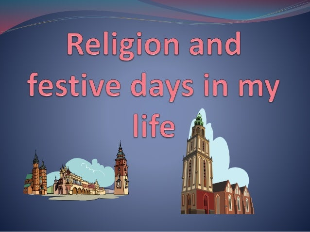 Personal relation to festive days Since birth I have been brought up in the Christian religion. We have gone to church eve...