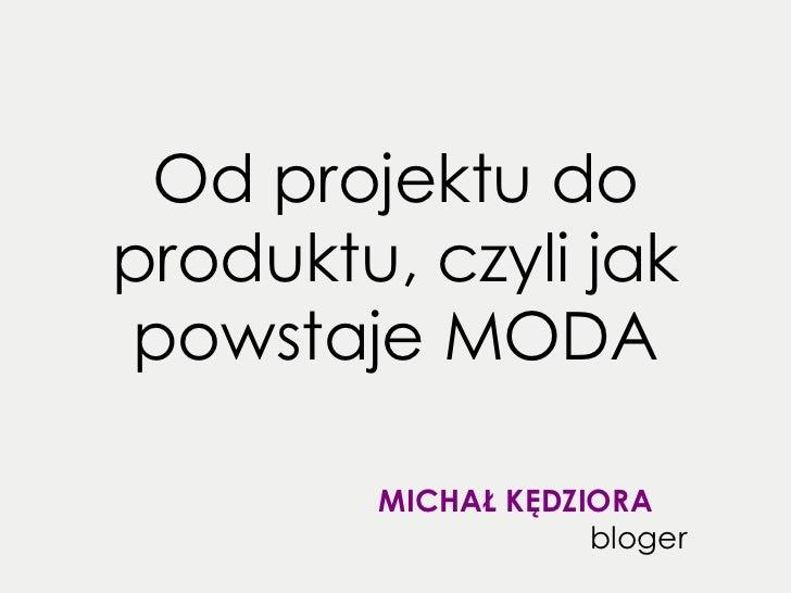 Od projektu do produktu, czyli jak powstaje MODA MICHAŁ KĘDZIORA   bloger