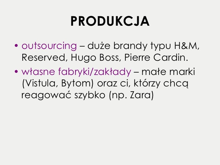 PRODUKCJA <ul><li>outsourcing  – duże brandy typu H&M, Reserved, Hugo Boss, Pierre Cardin. </li></ul><ul><li>własne fabryk...
