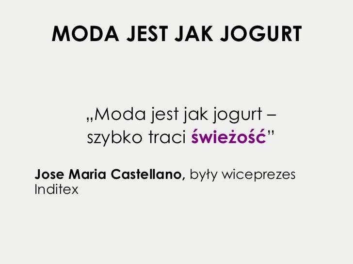 """MODA JEST JAK JOGURT <ul><li>"""" Moda jest jak jogurt –  </li></ul><ul><li>szybko traci   świeżość """"   </li></ul><ul><li>Jos..."""