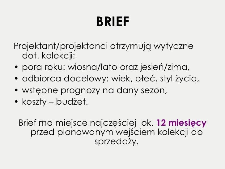 BRIEF <ul><li>Projektant/projektanci otrzymują wytyczne dot. kolekcji: </li></ul><ul><li>pora roku: wiosna/lato oraz jesie...