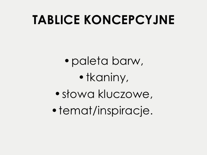 TABLICE KONCEPCYJNE <ul><li>paleta barw, </li></ul><ul><li>tkaniny, </li></ul><ul><li>słowa kluczowe, </li></ul><ul><li>te...