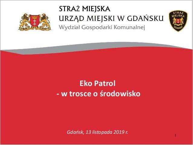 Eko Patrol - w trosce o środowisko STRAŻ MIEJSKA 1 Gdańsk, 13 listopada 2019 r.