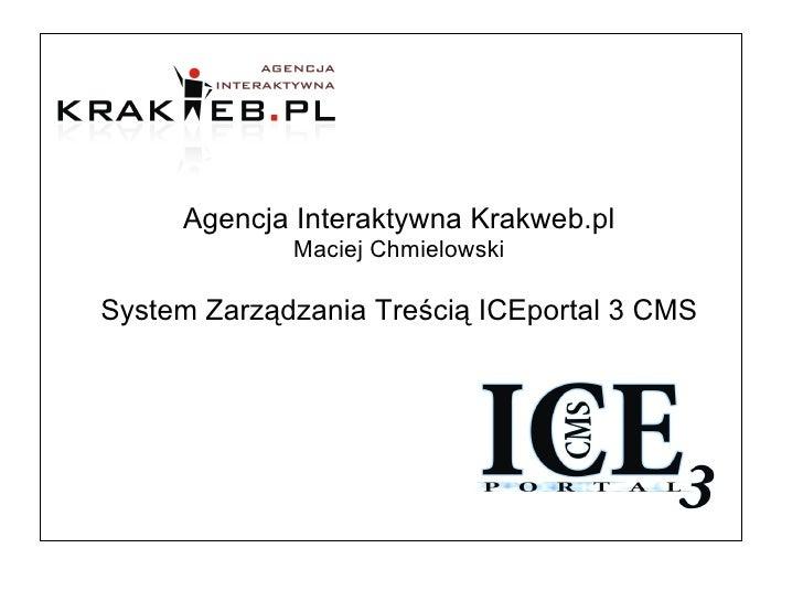 Agencja Interaktywna Krakweb.pl Maciej Chmielowski System Zarządzania Treścią ICEportal 3 CMS