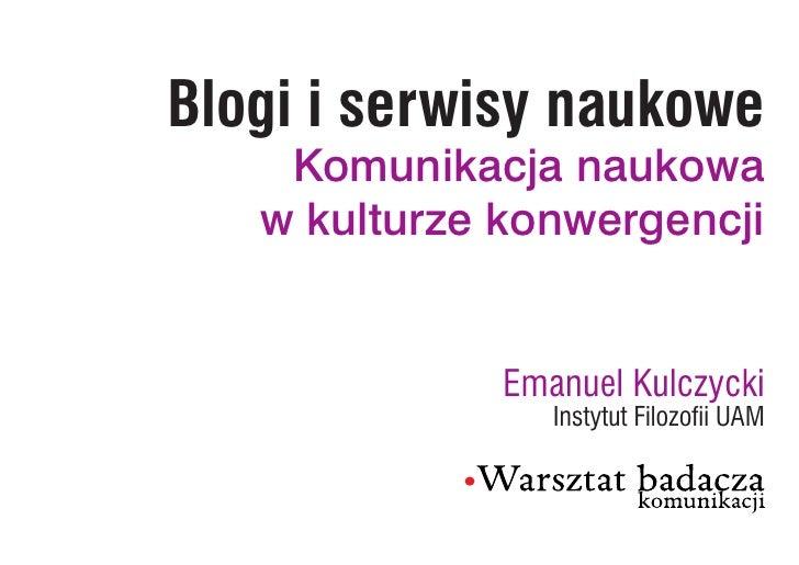Blogi i serwisy naukowe    Komunikacja naukowa   w kulturze konwergencji              Emanuel Kulczycki                 In...