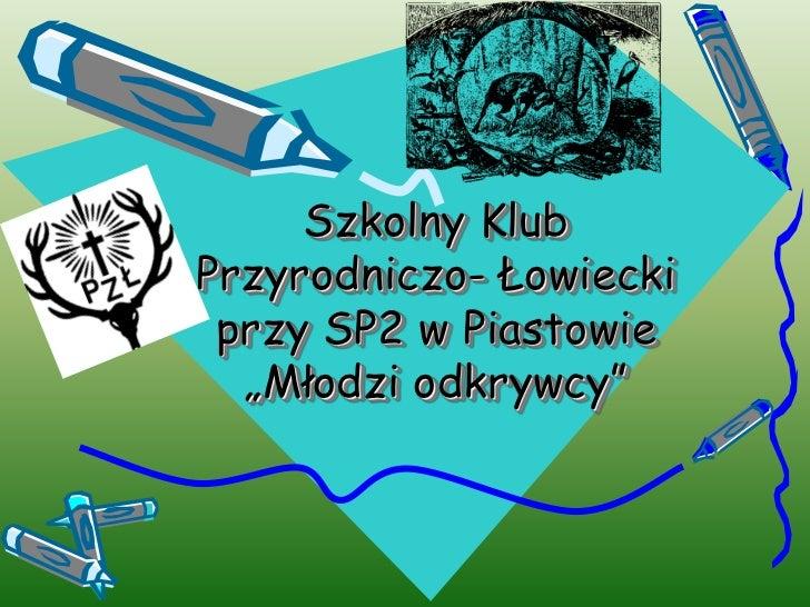 """Klub Przyrodniczo-Łowiecki """"MŁODZI ODKRYWCY"""""""