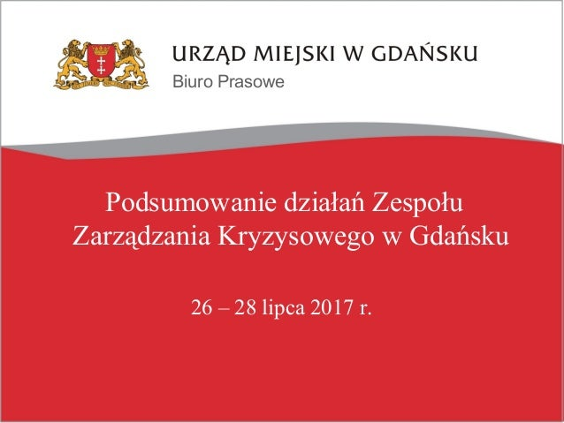 Biuro Prasowe Podsumowanie działań Zespołu Zarządzania Kryzysowego w Gdańsku 26 – 28 lipca 2017 r.