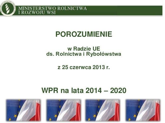 MINISTRY OF AGRICULTURE AND RURAL DEVELOPMENT POROZUMIENIE w Radzie UE ds. Rolnictwa i Rybołówstwa z 25 czerwca 2013 r. WP...