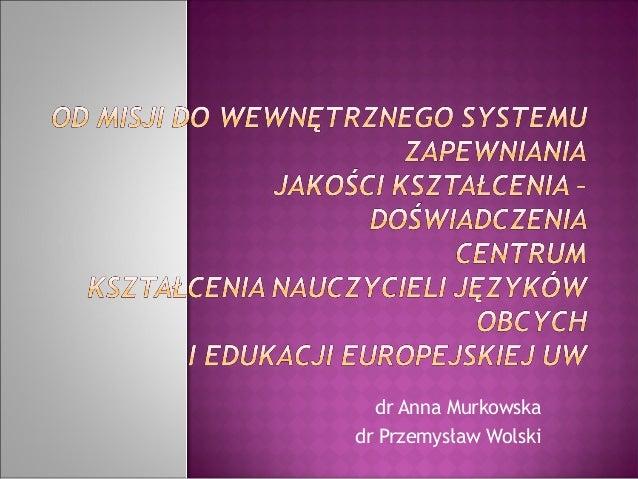 dr Anna Murkowskadr Przemysław Wolski