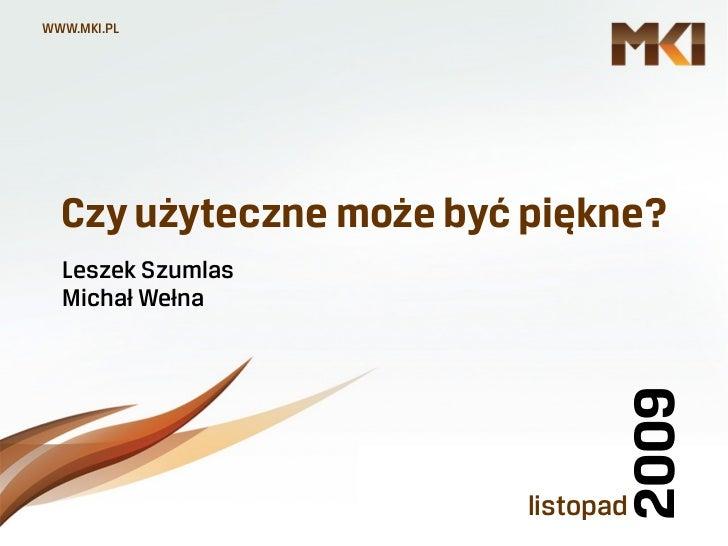 WWW.MKI.PL       Czy użyteczne może być piękne?   Leszek Szumlas   Michał Wełna                                         20...