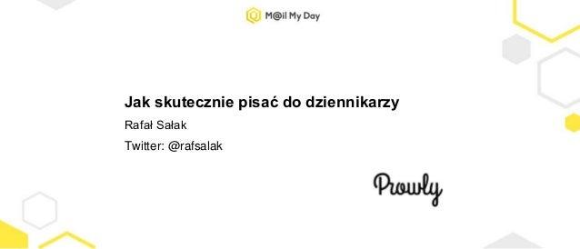 Jak skutecznie pisać do dziennikarzy Rafał Sałak Twitter: @rafsalak