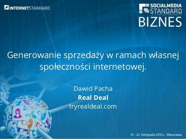 Generowanie sprzedaży w ramach własnej społeczności internetowej. Dawid Pacha Real Deal tryrealdeal.com