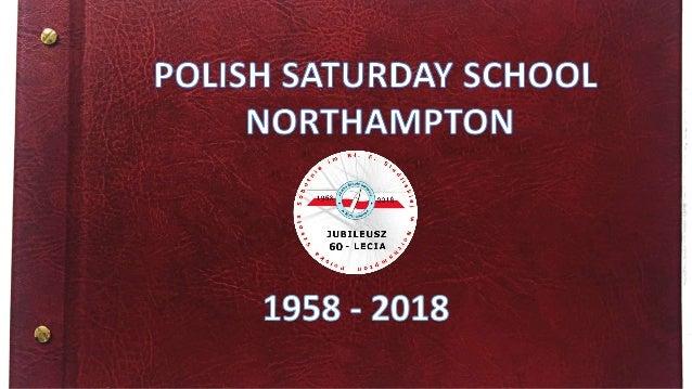 60 YEARS POLISH SATURDAY SCHOOL 1958 2018 Caroline Chisholm School in NorthamptonPitsford School in Northampton