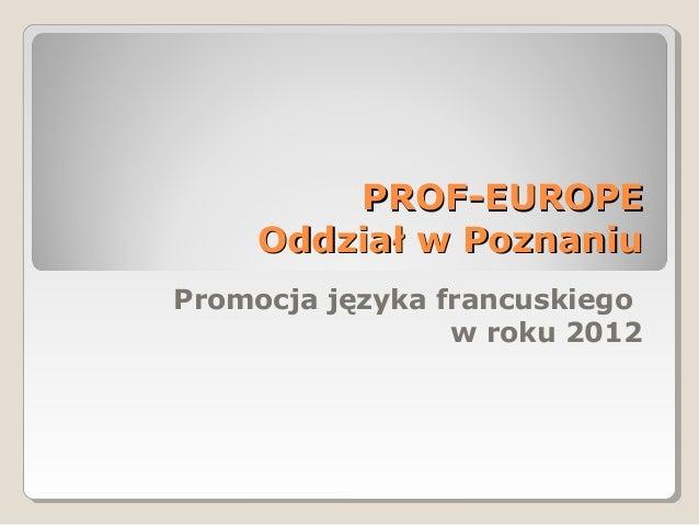 PROF-EUROPE    Oddział w PoznaniuPromocja języka francuskiego                 w roku 2012