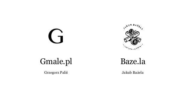 Gmale.pl Grzegorz Paliś Baze.la Jakub Bażela