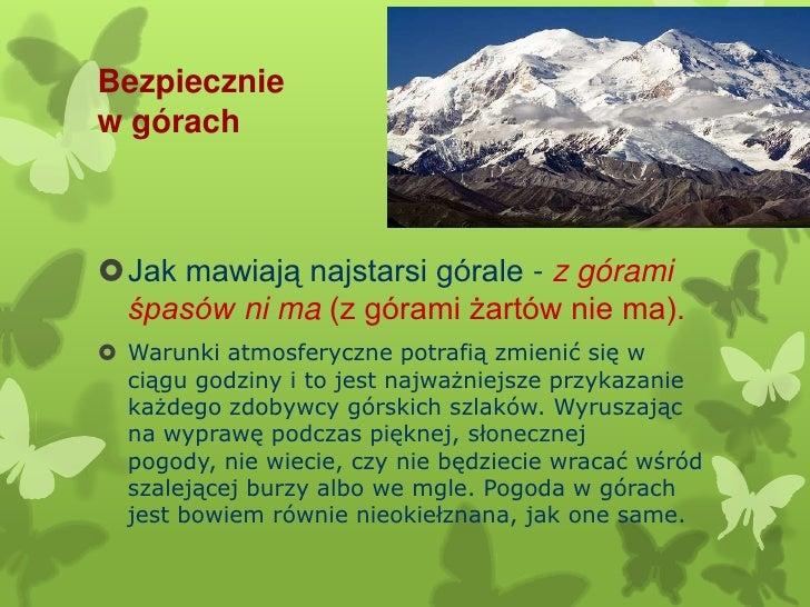 Bezpieczniew górachJak mawiają najstarsi górale - z górami śpasów ni ma (z górami żartów nie ma). Warunki atmosferyczne ...
