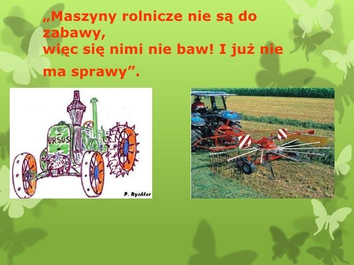 """""""Maszyny rolnicze nie są dozabawy,więc się nimi nie baw! I już niema sprawy""""."""