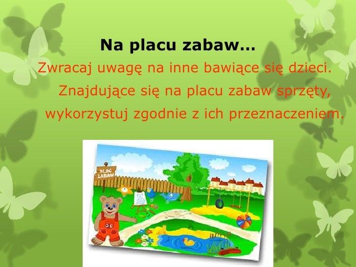 Na placu zabaw…Zwracaj uwagę na inne bawiące się dzieci.  Znajdujące się na placu zabaw sprzęty, wykorzystuj zgodnie z ich...