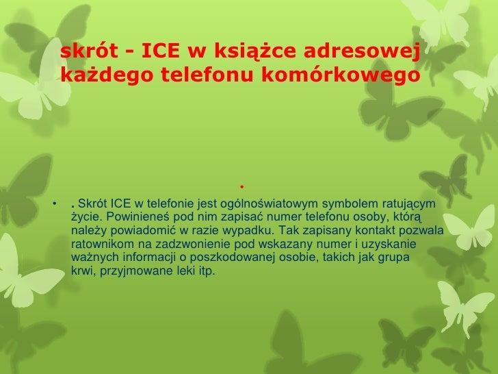 skrót - ICE w książce adresowej    każdego telefonu komórkowego                                    ••   . Skrót ICE w tele...