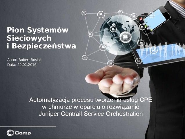 Automatyzacja procesu tworzenia usług CPE w chmurze w oparciu o rozwiązanie Juniper Contrail Service Orchestration Pion Sy...