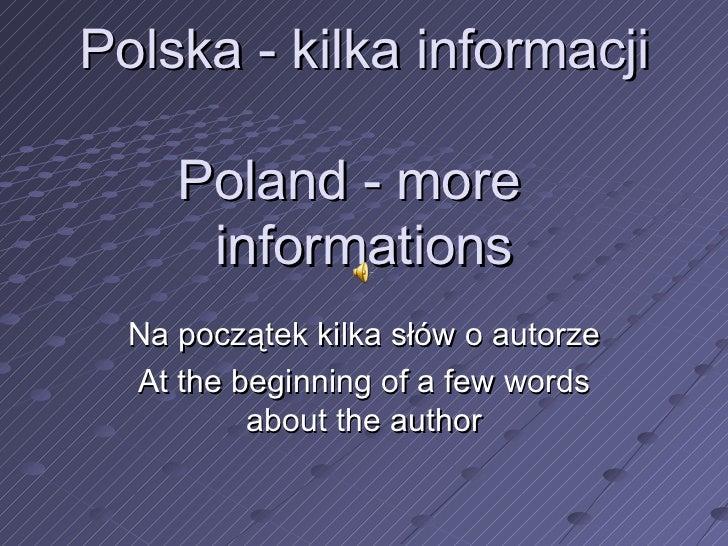 Polska - kilka informacji   Poland - more  informations Na początek kilka słów o autorze A t the beginning of a few words ...
