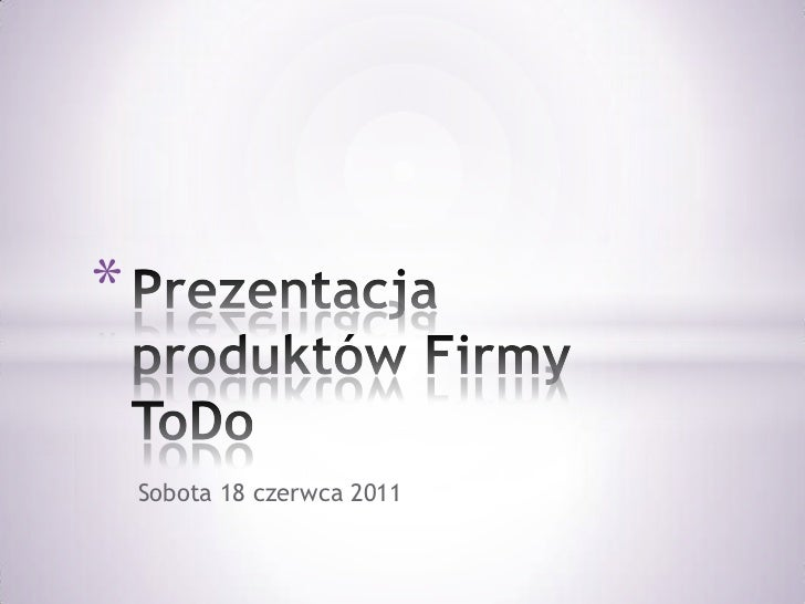 Prezentacja produktów Firmy ToDo<br />Sobota 18 czerwca 2011<br />