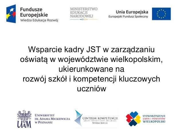 Wsparcie kadry JST w zarządzaniu oświatą w województwie wielkopolskim, ukierunkowane na rozwój szkół i kompetencji kluczow...