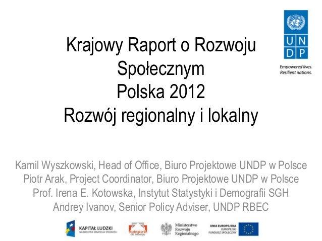 Krajowy Raport o Rozwoju                Społecznym                Polska 2012          Rozwój regionalny i lokalnyKamil Wy...