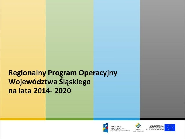 Regionalny Program Operacyjny Województwa Śląskiego na lata 2014- 2020