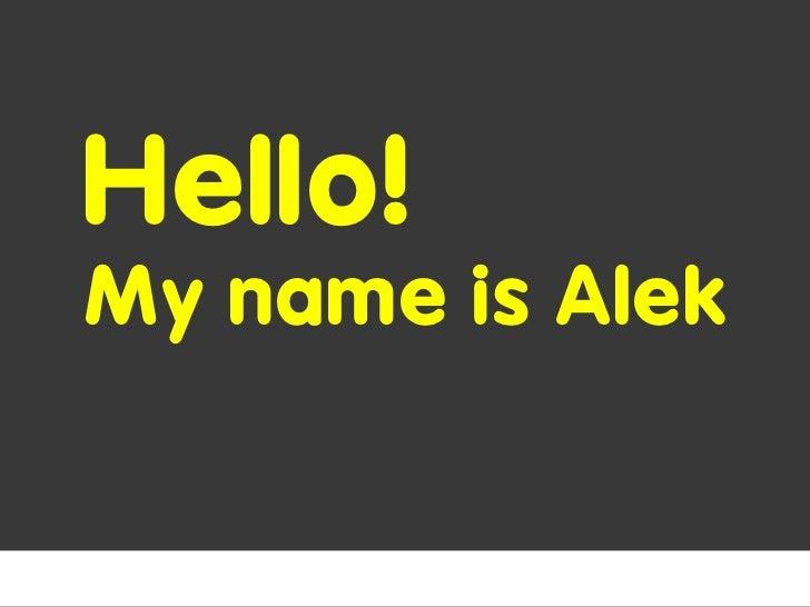 Hello! My name is Alek