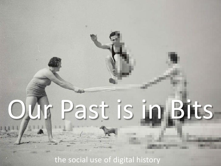 Our Past is in Bits     the social use of digital history