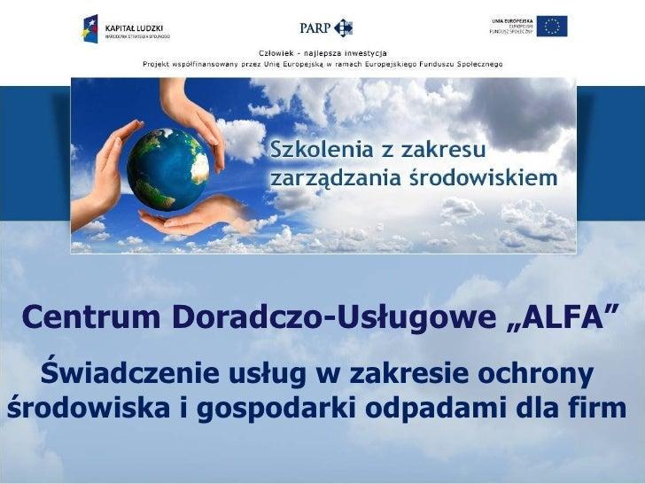 """Centrum Doradczo-Usługowe """"ALFA""""  Świadczenie usług w zakresie ochronyśrodowiska i gospodarki odpadami dla firm"""