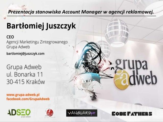 Prezentacja stanowiska Account Manager w agencji reklamowej.