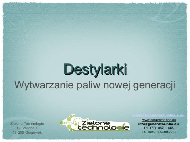 DestylarkiDestylarki Wytwarzanie paliw nowej generacji Zielone Technologie Ul. Wodna 1 48-250 Głogówek www.zielone-technol...