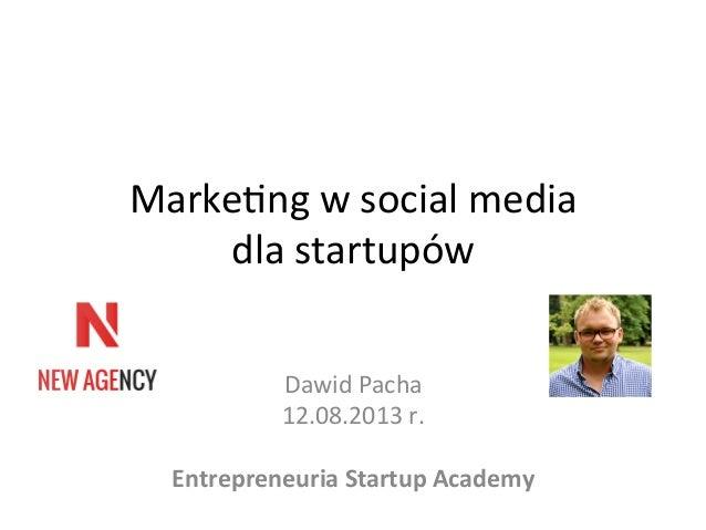 Marke&ng  w  social  media     dla  startupów   Dawid  Pacha   12.08.2013  r.      Entrepreneuria...
