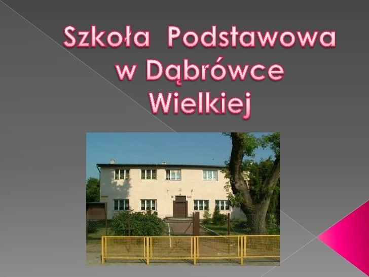 Szkoła  Podstawowa w Dąbrówce<br />Wielkiej<br />