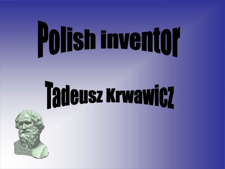 Tadeusz Jan Krwawicz -born January 15, 1910 inLvov, died August 17, 1988 inLublin.Polishdoctor, ophthalmologist, Professor...