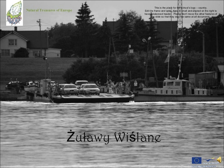 Żuławy Wiślane Natural Treasures of Europe This is the place for the school's logo – country. Edit the frame and write. Ke...