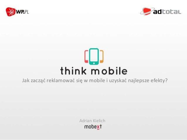 Jak zacząd reklamowad się w mobile i uzyskad najlepsze efekty?Adrian Kielich