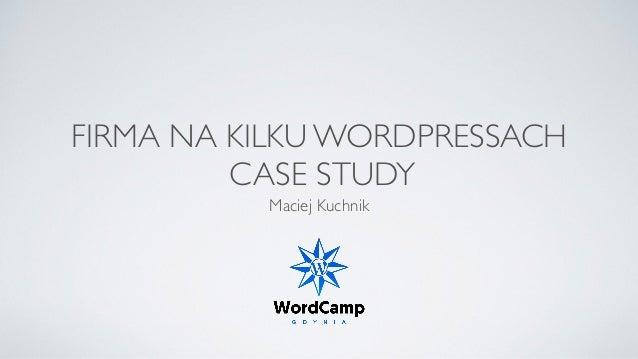 FIRMA NA KILKU WORDPRESSACH CASE STUDY Maciej Kuchnik